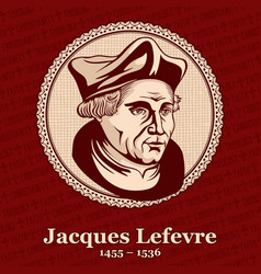 Jacques lefevre detaples was a french theologian vector