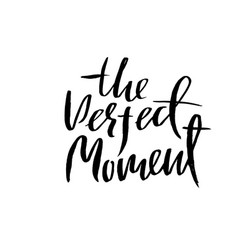 the perfect moment dry brush lettering modern vector image