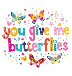 You give me butterflies 2 vector image