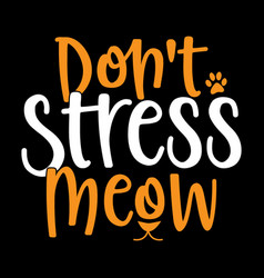 Dont stress meow funny catwalk t shirt vector