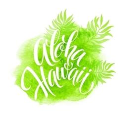 Aloha Hawaii palm leaves watercolor vector image vector image
