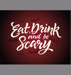 eat drink and be scary - halloween card with vector image