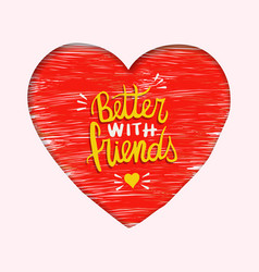 Better with friends heart shape love card vector