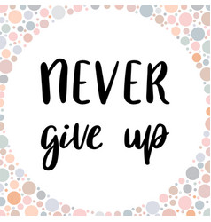 Inspirational quote never give up handwritten vector
