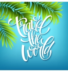 Travel the world Handmade lettering Island with vector
