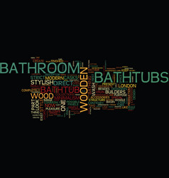 London builders bathroom in wood part two text vector