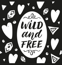 wild and free hand drawn lettering phrase on vector image