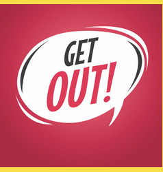 get out cartoon speech bubble vector image vector image