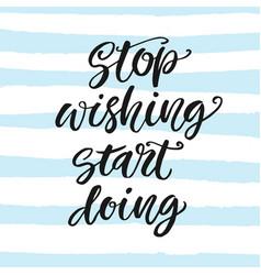 stop wishing start doing motivational poster vector image