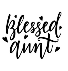 Blessed aunt t-shirt design hand lettering vector