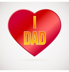 I love dad greetings card vector image