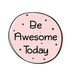 Be awesome today quote vector