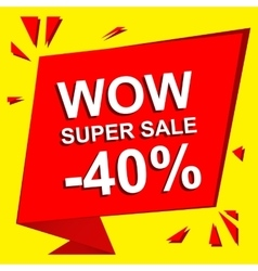 Sale poster with WOW SUPER SALE MINUS 40 PERCENT vector image vector image