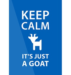 Keep calm its just a goat Inspirational badge with vector image vector image