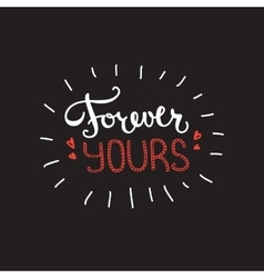 Forever Yours quote design Hand lettered vector image