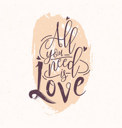 All you need is love romantic phrase or quote vector