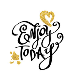 Enjoy today calligraphy words vector