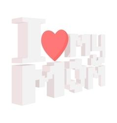 Lettering I love my Mom cartoon icon vector