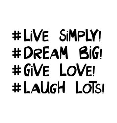 Live simply dream big give love laugh lots vector