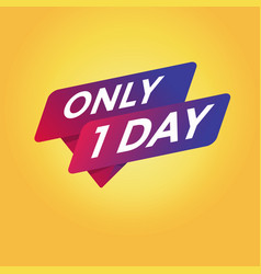 Only 1 day tag sign vector