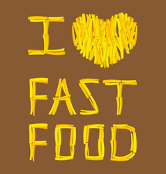text of i love fast food with french fries fast vector image