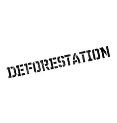 Deforestation rubber stamp vector