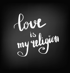 Love is my religion chalkboard vector