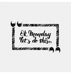 ok monday let is do this quote vector image
