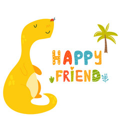 cute dinosaur and hand drawn text happy friend vector image