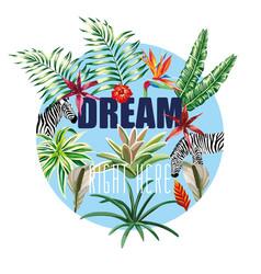 slogan dream right here flowers leaves zebra in vector image