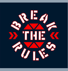 slogan graphic break rules typography vector image
