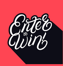 Enter to win hand written lettering vector