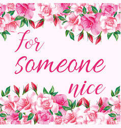 Slogan for someone nice with roses vector