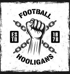 Soccer hooligans vintage emblem with hand fist vector