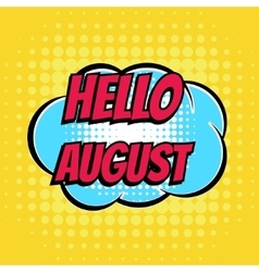Hello august comic book bubble text retro style vector