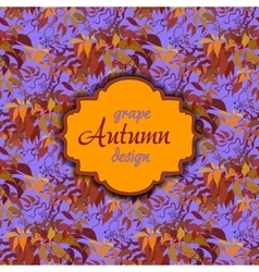 Autumn grape with orange leaves Seamless pattern vector image
