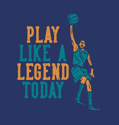 T shirt design play like a legend today with man vector