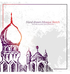 hand drawn mosque sketch islamic grunge vector image