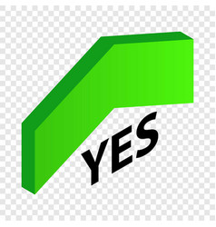 Up arrow that says yes isometric icon vector