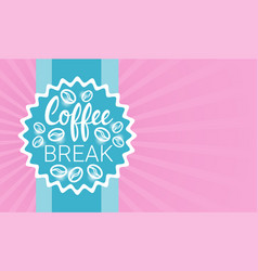 coffee break breakfast drink beverage banner with vector image