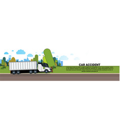 truck car accident on road broken cargo vehicle vector image