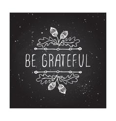 Be grateful- typographic element vector image