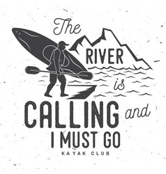 the river is calling and i must go kayak club vector image