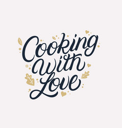 cooking with love hand written lettering quote vector image