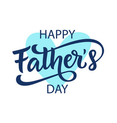 happy fathers day greeting with lettering vector image