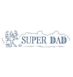 super dad holding kids son and daughter doodle vector image