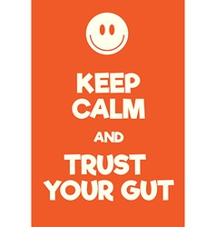 Keep Calm and Trust your Gut poster vector