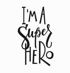 Im a super hero t-shirt quote lettering vector