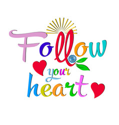 follow your heart colorful handwritten lettering vector image