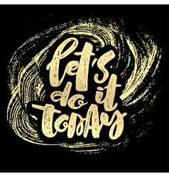 Let us do it today vector image